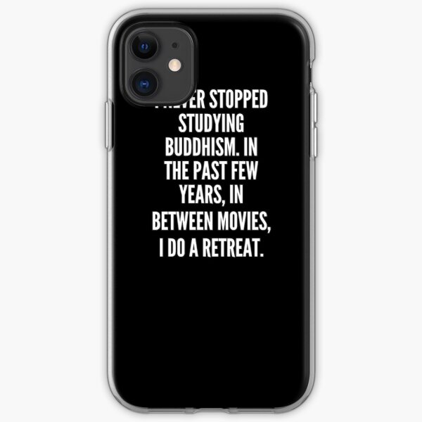 I never stopped studying Buddhism In the past few years in between movies I do a retreat iPhone Soft Case