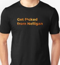 Get F*cked From Nelligan. Firefighter comment about Scott Morrison Australia's Prime Minister. Slim Fit T-Shirt