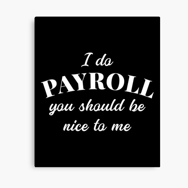 Human Resources Funny Quote Payroll Be Nice Manager Finance design Canvas Print
