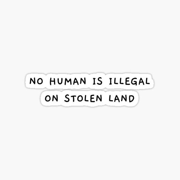 No Human Is Illegal On Stolen Land Schwarz Sticker