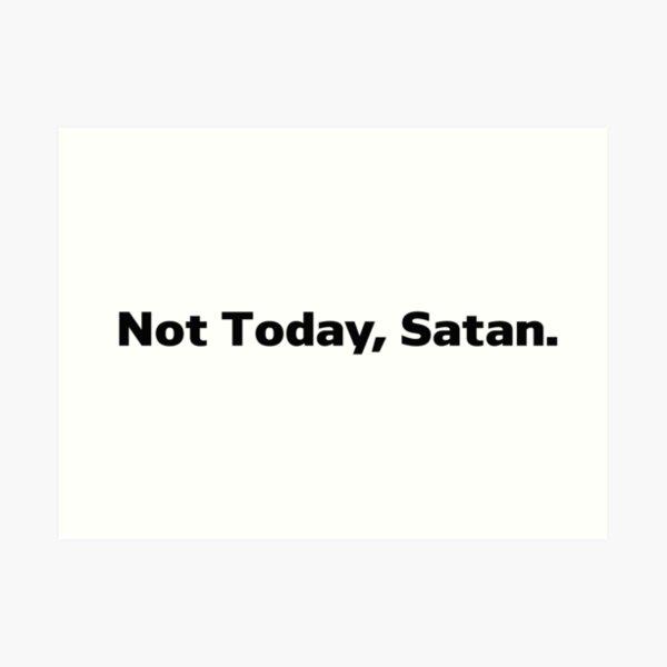 Not Today Satan Jokes, Humor  Art Print