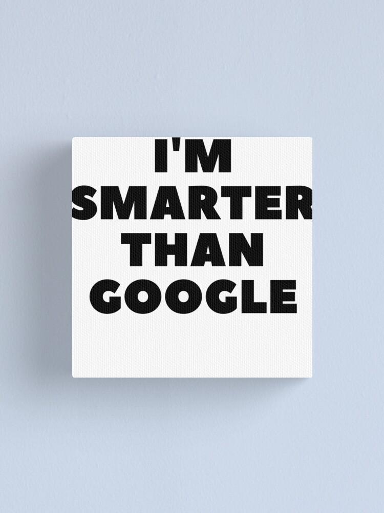Alternate view of I'm Smarter Than Google Canvas Print