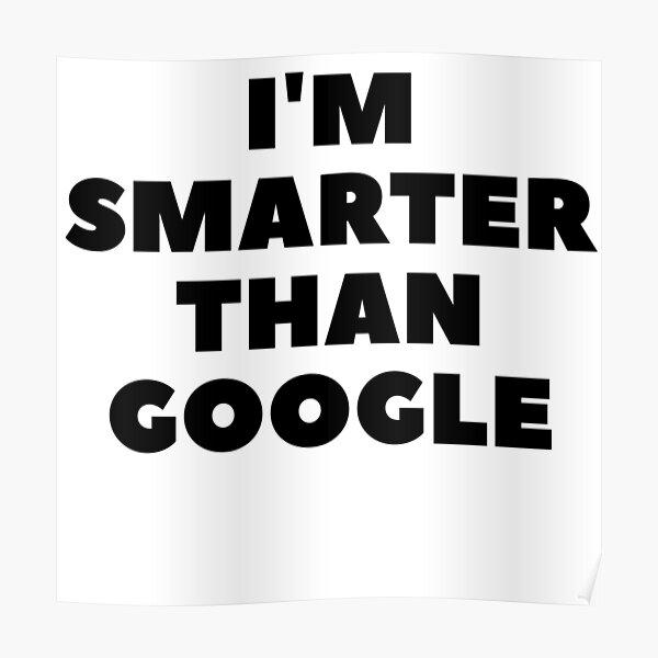 I'm Smarter Than Google Poster
