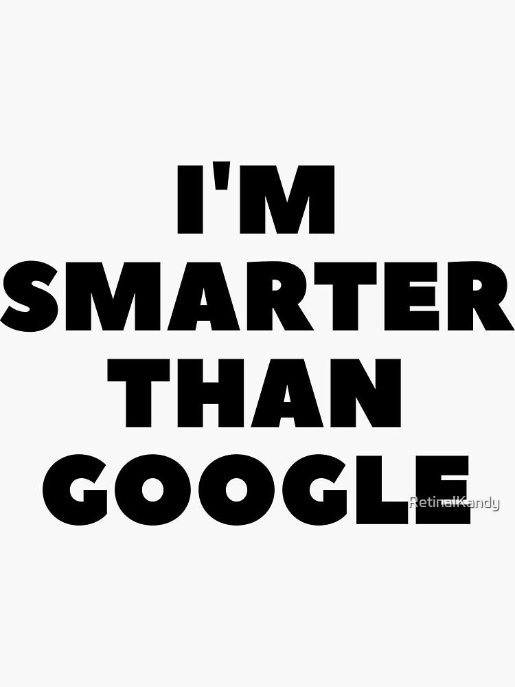 I'm Smarter Than Google by RetinalKandy