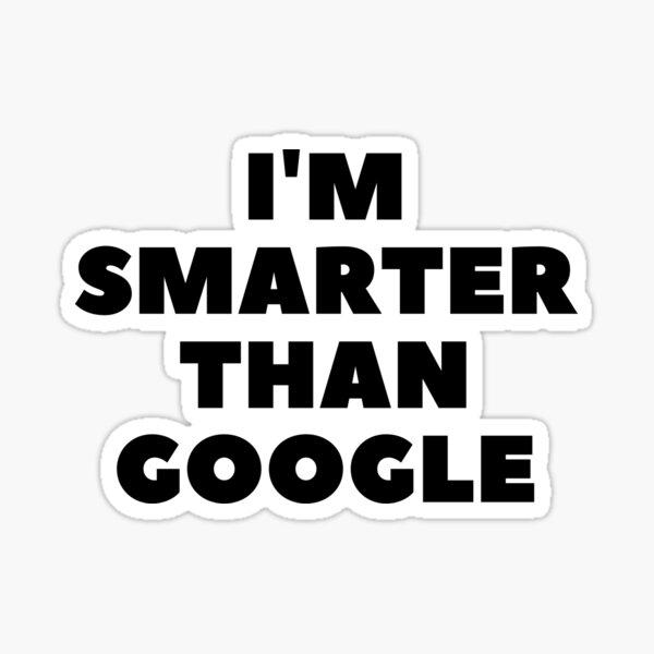 I'm Smarter Than Google Sticker