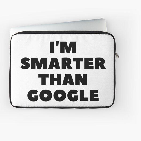 I'm Smarter Than Google Laptop Sleeve