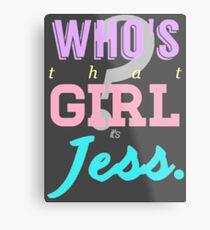 Who's that girl? It's Jess. Metal Print
