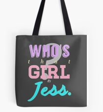 Who's that girl? It's Jess. Tote Bag