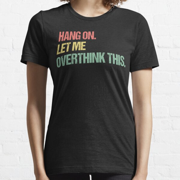 Hang on Let me Overthink This Funny Saying Gift Retro T-Shirt Retro Stickers Retro Posters Essential T-Shirt