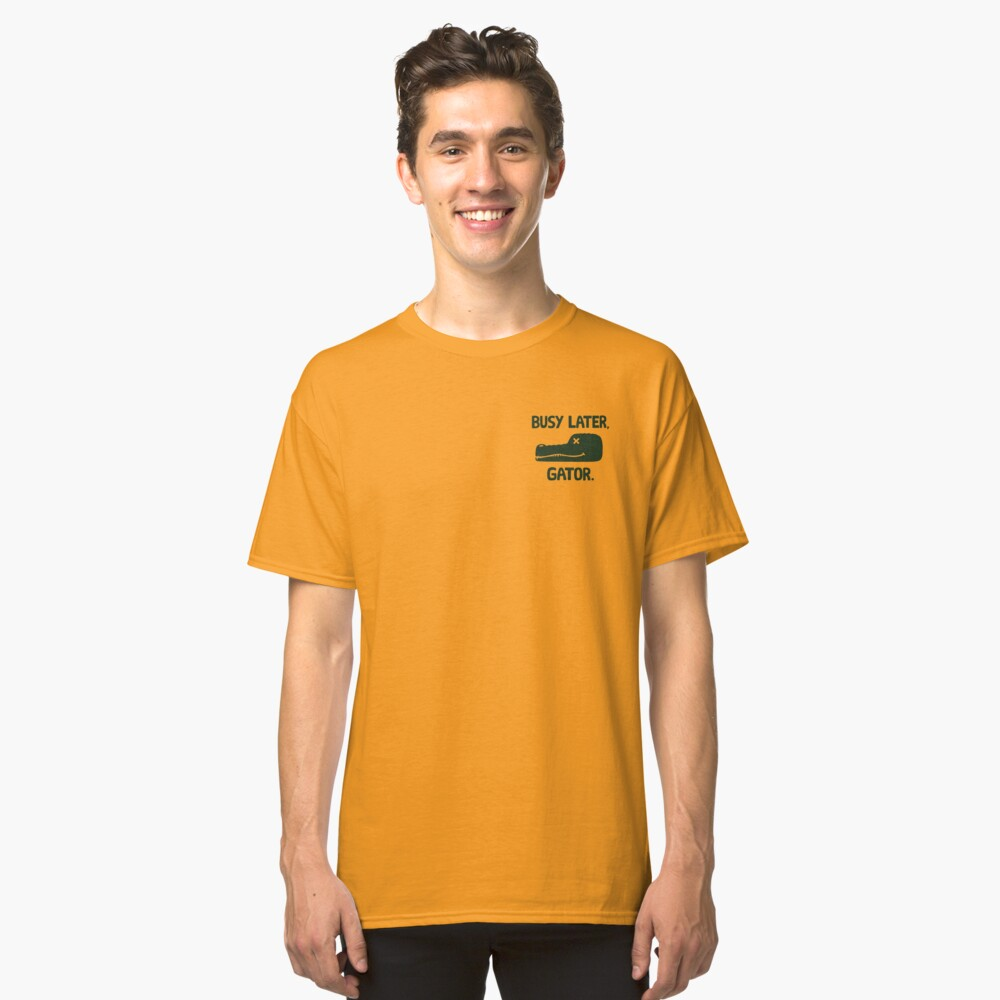 BUSY LATER GATOR Classic T-Shirt