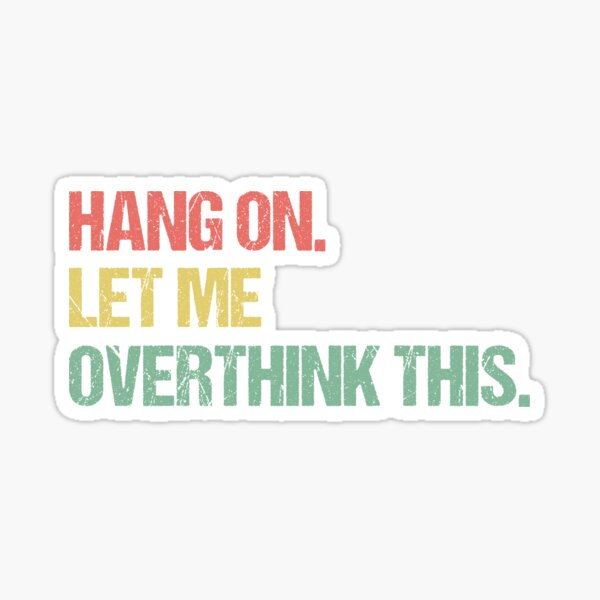 Hang on Let me Overthink This Funny Saying Gift Retro T-Shirt Retro Stickers Retro Posters Sticker
