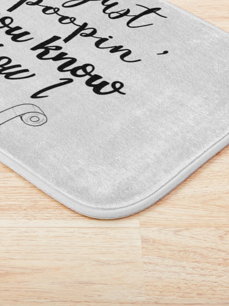 Alternate view of Just Poopin' You Know How I Be Tshirt Bath Mat
