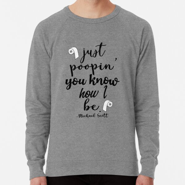 Just Poopin' You Know How I Be Tshirt Lightweight Sweatshirt