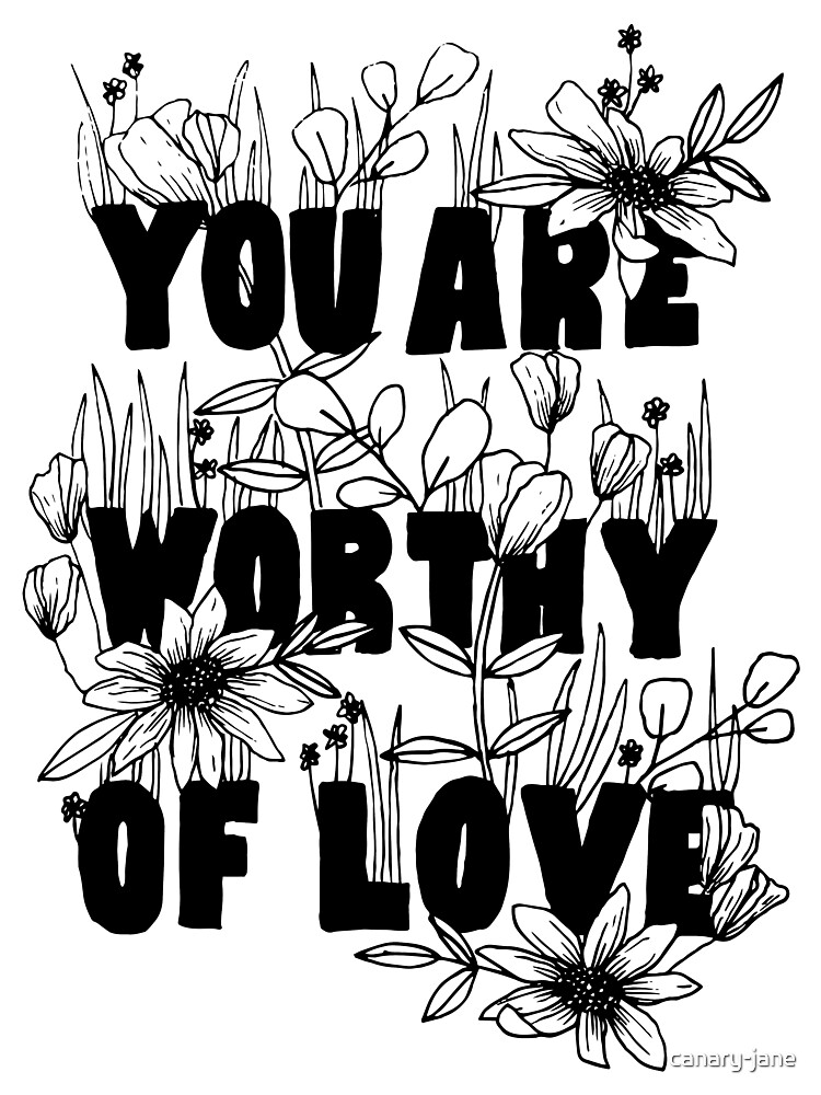 """Floral """"You Are Worthy of Love"""" by canary-jane"""
