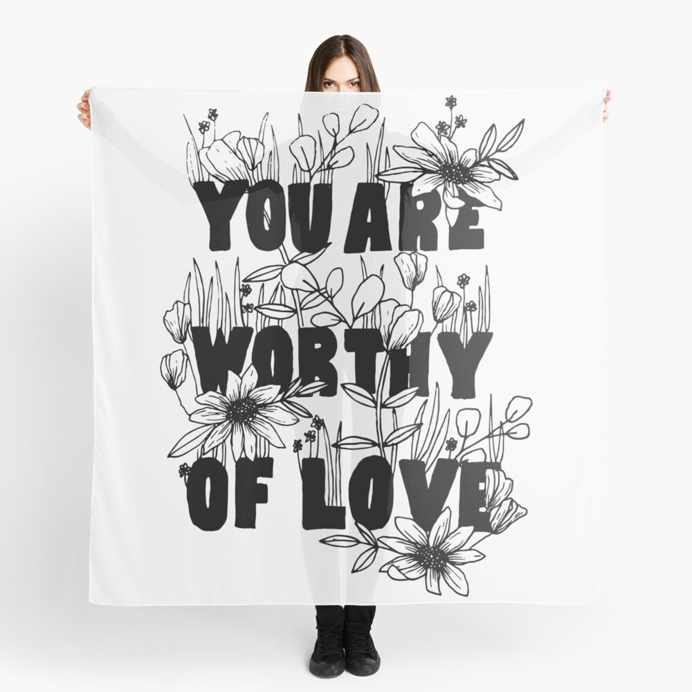 """Floral """"You Are Worthy of Love"""" Scarf"""