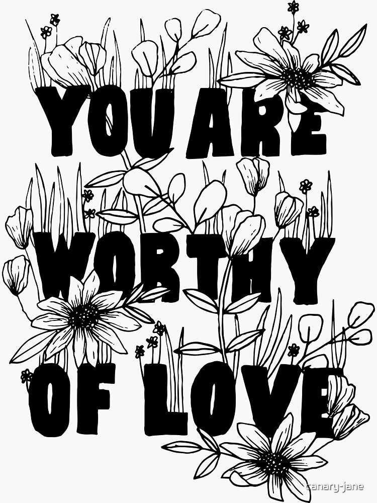 "Floral ""You Are Worthy of Love"" by canary-jane"