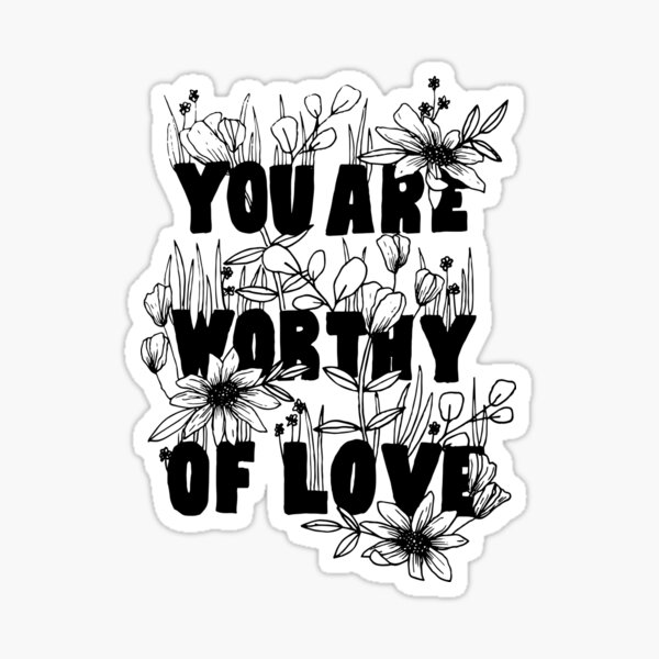 """Floral """"You Are Worthy of Love"""" Sticker"""