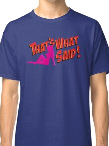 That's What She Said! Classic T-Shirt