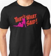 That's What She Said! Unisex T-Shirt