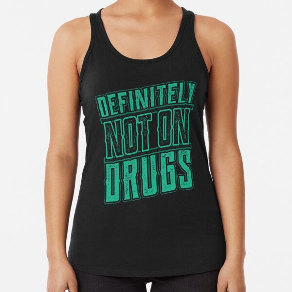 Definitely not on Drugs Trippy Rave Party Racerback Tank Top