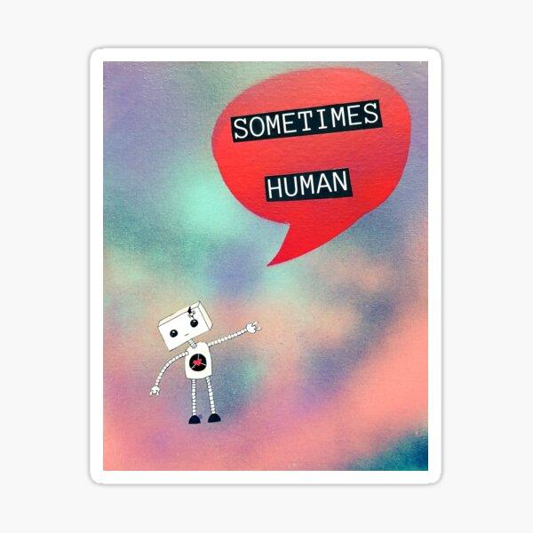 Sometimes Human Sticker