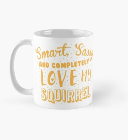 Smart, Sassy and completely love my SQUIRREL Mug