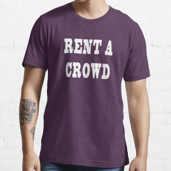Rent A Crowd - in white Essential T-Shirt