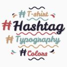 Hashtag Everything !  by weRsNs