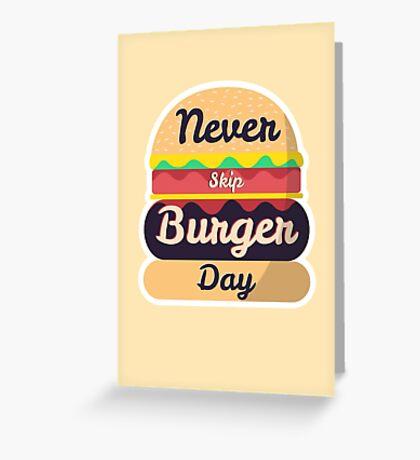 Never Skip Burger Day Greeting Card
