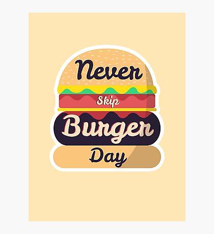 Never Skip Burger Day Photographic Print