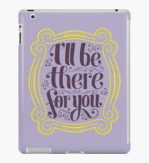 i'll be there for you iPad Case/Skin