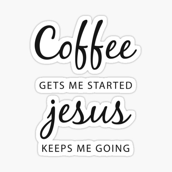 Coffee Gets Me Started Jesus Slogan Religious Trendy Slogan, quote - best selling redbubble Saying Sticker