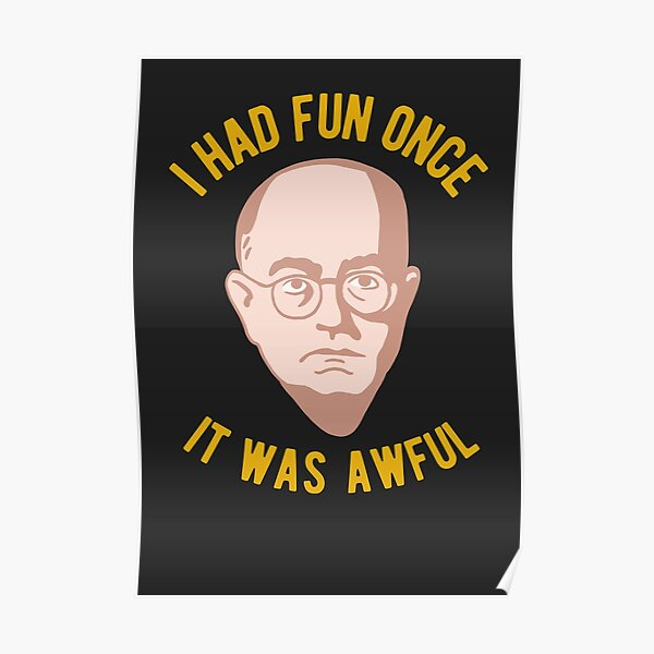 Theodor Adorno Philosophy Meme - I had Fun Once, It Was Awful Poster