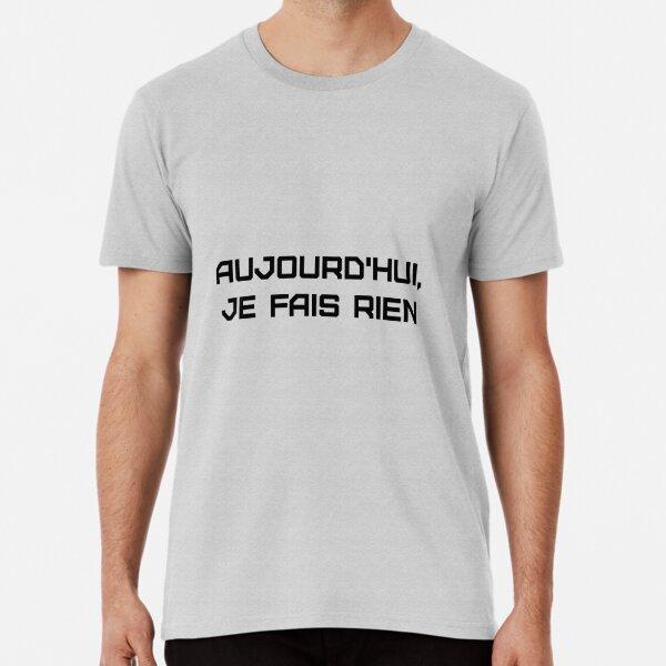 T-Shirt Fun (Aujourd'hui, je fais rien) T-shirt premium