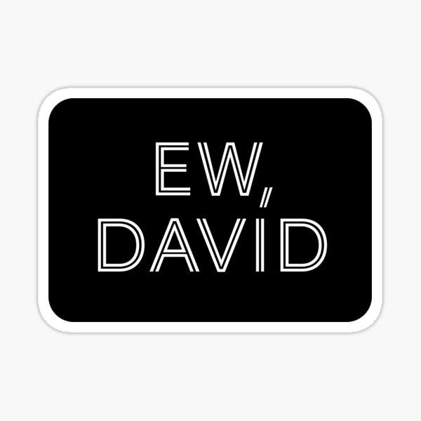 Ew David - Schitt's Creek - Rounded Black Rectangle with White Block Text Sticker