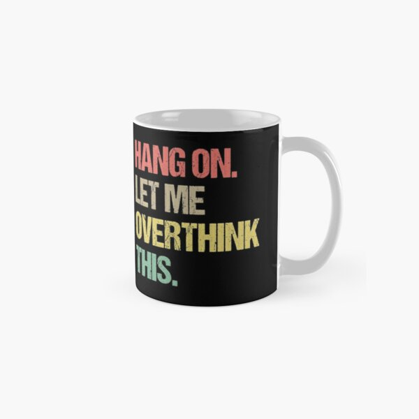 Hang on Let me Overthink This Funny Saying Gift Retro T-Shirt Retro Stickers Retro Posters Classic Mug