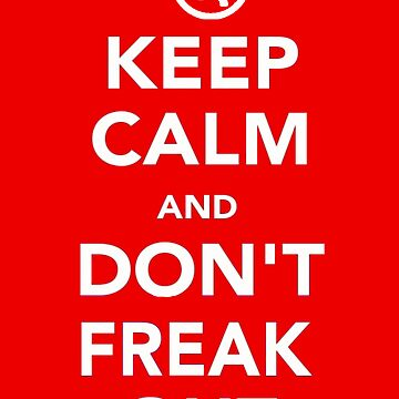 Keep Calm And Don't Freak Out (for sticker) by KatieJMiller
