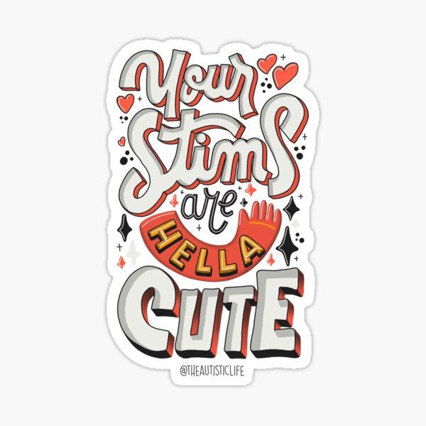 Your Stims Are Hella Cute Sticker