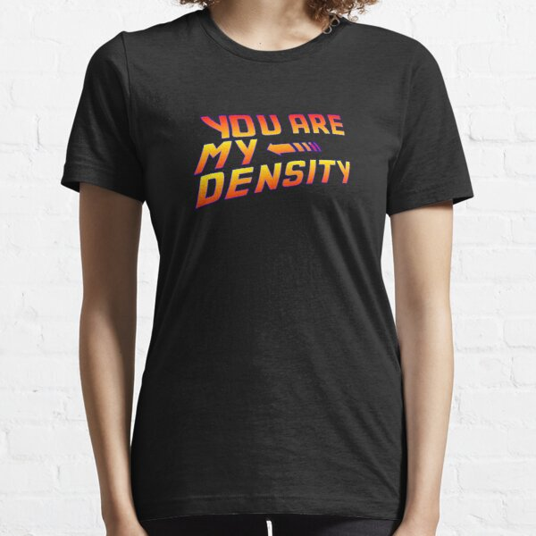 You are my Density! Back To the Future... Essential T-Shirt
