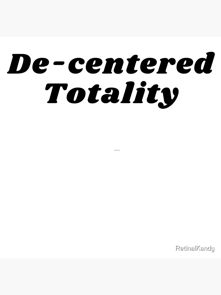 De-centered Totality by RetinalKandy