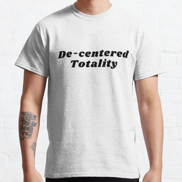 De-centered Totality Classic T-Shirt