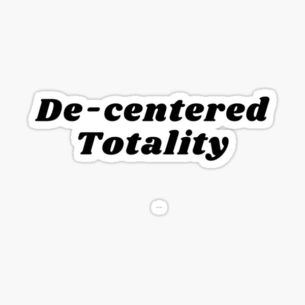 De-centered Totality Sticker