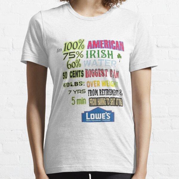 Ich bin 100% Amerikaner 75% Ire 60% Wasser 50 Cent Größter Fan 40 Pfund Übergewicht 7 Jahre nach dem Ruhestand und 5 Minuten vor dem Scheiß auf dieses Lowe's T-Shirt Essential T-Shirt