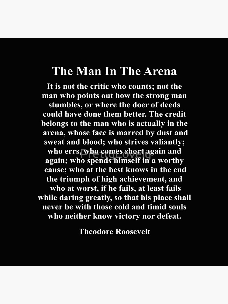 The Man In The Arena, Theodore Roosevelt, Quote,  by PrettyLovely