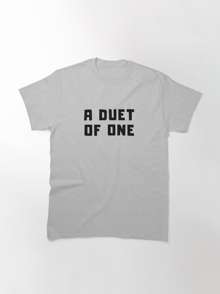 Alternate view of A DUET OF ONE Classic T-Shirt