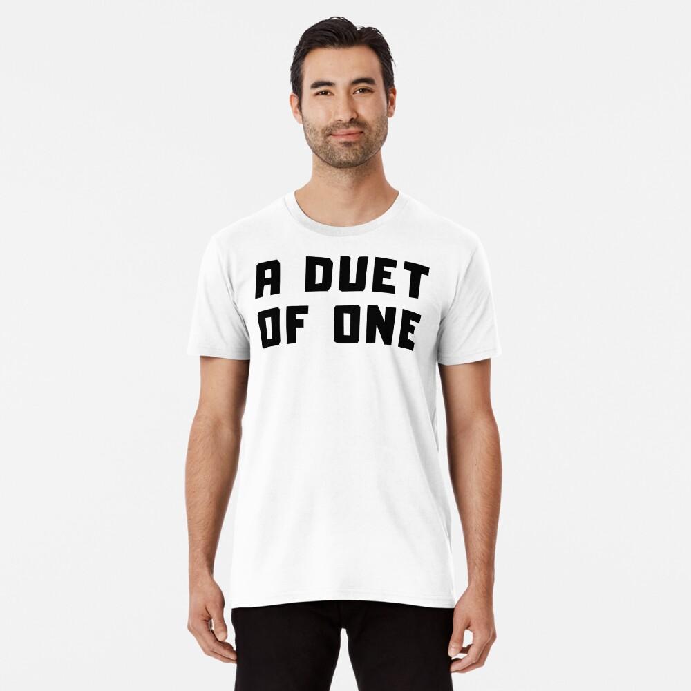 A DUET OF ONE Premium T-Shirt