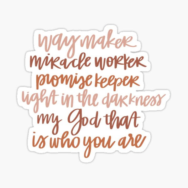 Way Maker, Promise Keeper, That is Who You Are Sticker