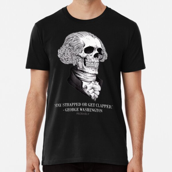 Funny Skull Stay Strapped Or Get Clapped Premium T-Shirt