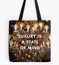 Luxury is a State of Mind Tote Bag