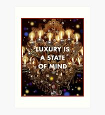 Luxury is a State of Mind Art Print